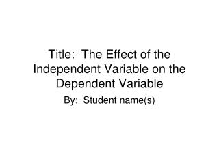 Title:  The Effect of the Independent Variable on the Dependent Variable