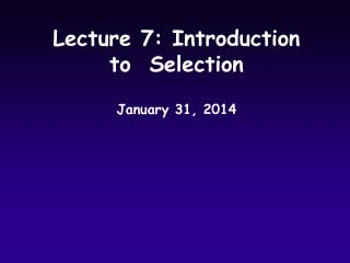 Lecture 7: Introduction to  Selection