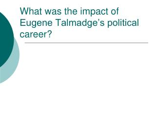 What was the impact of Eugene Talmadge�s political career?