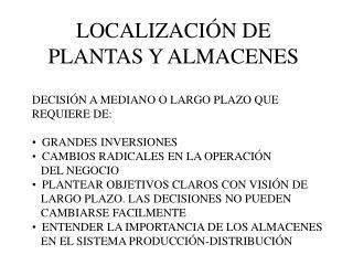 LOCALIZACIÓN DE PLANTAS Y ALMACENES