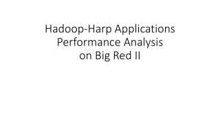 Hadoop-Harp Applications Performance Analysis  on Big Red II