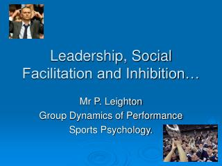 Leadership, Social Facilitation and Inhibition