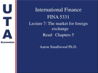 International Finance FINA 5331 Lecture 7: The market for foreign exchange Read:  Chapters 5