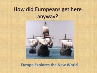 How did Europeans get here anyway?