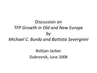 Discussion on  TFP Growth in Old and New Europe  by Michael C. Burda and Battista Severgnini