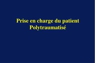 Prise en charge du patient Polytraumatisé