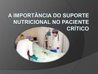 A IMPORT�NCIA DO SUPORTE NUTRICIONAL NO PACIENTE CR�TICO