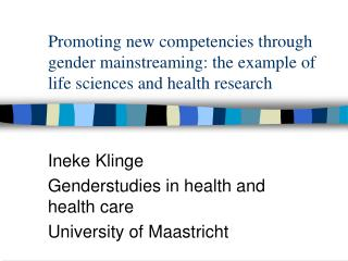 Ineke Klinge Genderstudies in health and health care University of Maastricht