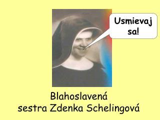 Blahoslavená  sestra Zdenka Schelingová