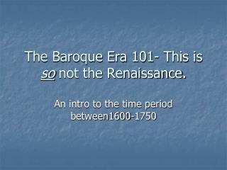 The Baroque Era 101- This is  so not the Renaissance.