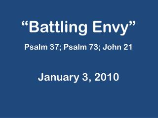 """Battling Envy"" Psalm 37; Psalm 73; John 21 January 3, 2010"