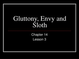 Gluttony, Envy and Sloth