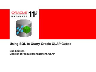 Using SQL to Query Oracle OLAP Cubes Bud Endress Director of Product Management, OLAP