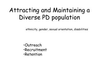 Attracting and Maintaining a Diverse PD population