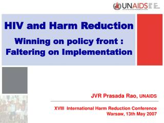 HIV and Harm Reduction Winning on policy front : Faltering on Implementation