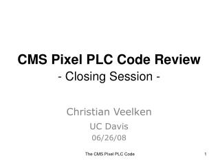 CMS Pixel PLC Code Review - Closing Session -