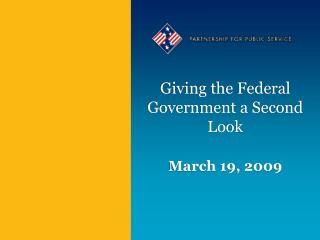 Giving the Federal Government a Second Look March 19, 2009