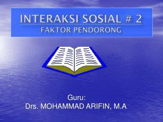 Guru: Drs. MOHAMMAD ARIFIN, M.A .