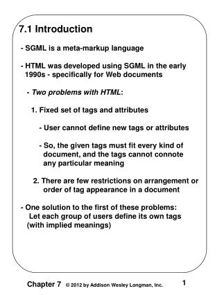 7.1 Introduction  - SGML is a meta-markup language   - HTML was developed using SGML in the early