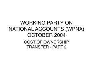 WORKING PARTY ON NATIONAL ACCOUNTS (WPNA) OCTOBER 2004
