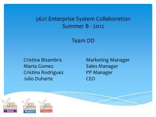 5621 Enterprise System Collaboration Summer B - 2012 Team DD Cristina BisambraMarketing Manager