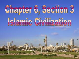 Chapter 6, Section 3 Islamic Civilization