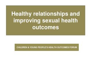 Healthy relationships and improving sexual health outcomes