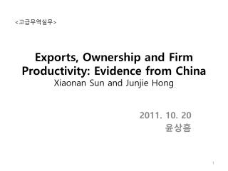 Exports, Ownership and Firm Productivity: Evidence from China Xiaonan  Sun and  Junjie  Hong