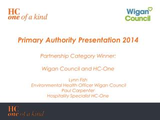 Primary Authority Presentation 2014 Partnership Category Winner:  Wigan Council and HC-One