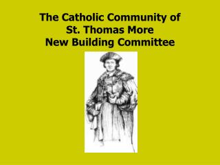 The Catholic Community of  St. Thomas More New Building Committee