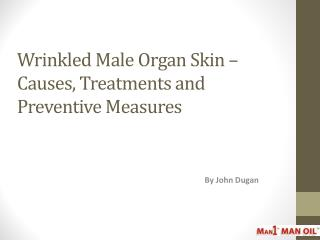 Wrinkled Male Organ Skin – Causes, Treatments and Preventive
