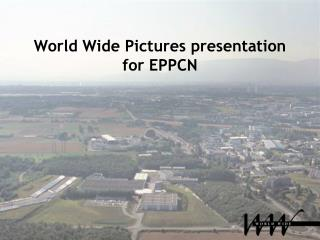 World Wide Pictures presentation for EPPCN