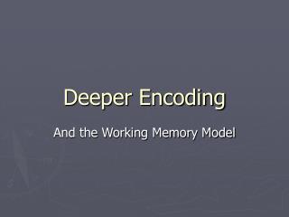 Deeper Encoding