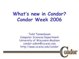 What's new in Condor? Condor Week 2006