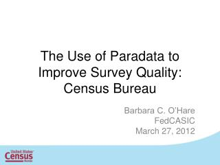 The Use of Paradata to Improve Survey Quality: Census Bureau
