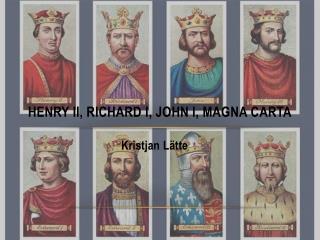 Henry II, Richard I, John I, Magna Carta