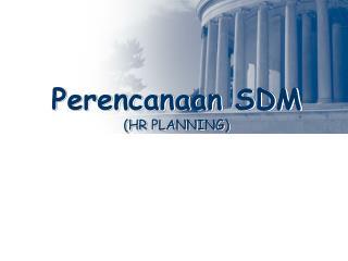 Perencanaan SDM (HR PLANNING)