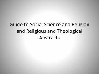Guide to Social Science and Religion and Religious and Theological Abstracts