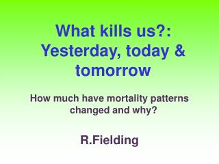 What kills us?: Yesterday, today & tomorrow