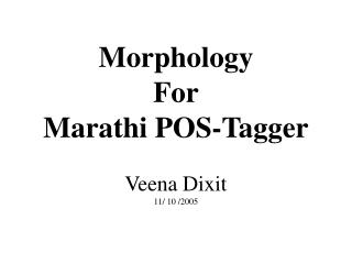 Morphology For Marathi POS-Tagger  Veena Dixit  11