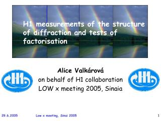 Alice Valk árová on behalf of H1 collaboration LOW x meeting 2005, Sinaia