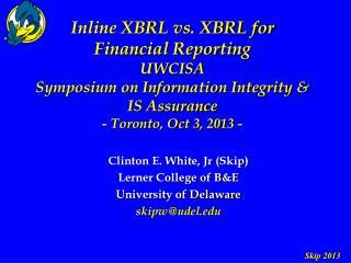Clinton E. White,  Jr  (Skip)  Lerner College of B&E University of Delaware skipw@udel