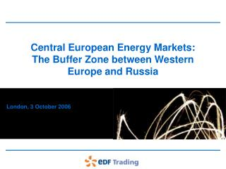 Central European Energy Markets: The Buffer Zone between Western Europe and Russia