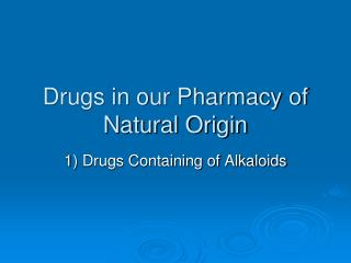 Drugs in our Pharmacy of Natural Origin