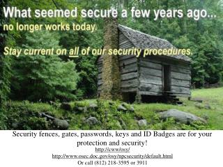 Security fences, gates, passwords, keys and ID Badges are for your protection and security!