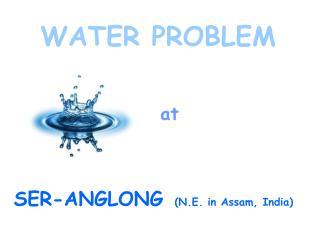 SER-ANGLONG (N.E. in Assam, India)