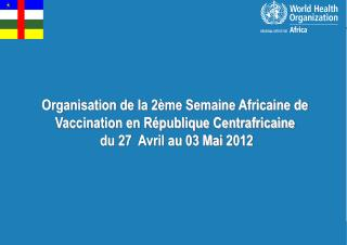 Organisation de la 2ème Semaine Africaine de  Vaccination en République Centrafricaine