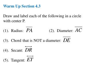Warm Up Section 4.3 Draw and label each of the following in a circle with center P.