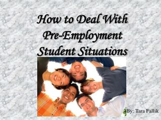How to Deal With  Pre-Employment  Student Situations