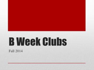 B Week Clubs